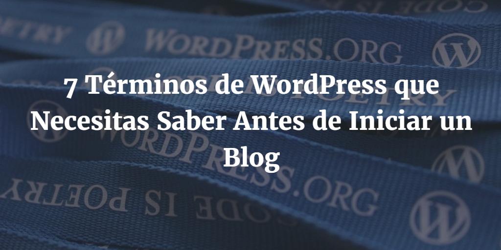 7 Términos WordPress que Necesitas Saber Antes de Usarlo