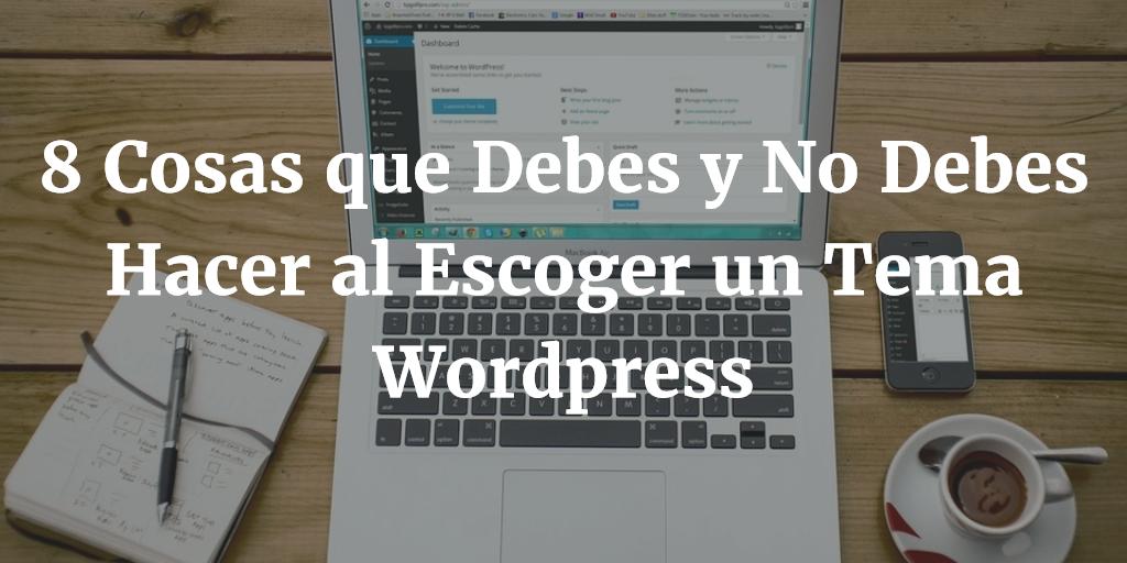 8 Cosas que Debes y No Hacer al Elegir un Tema Wordpress