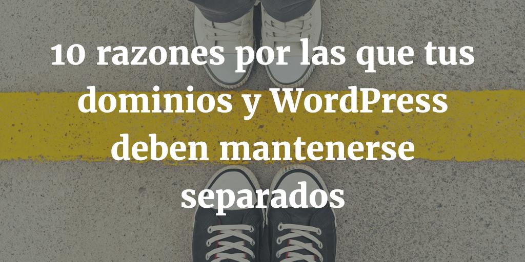 10 Razones - Dominios y WordPress deben estar Separados